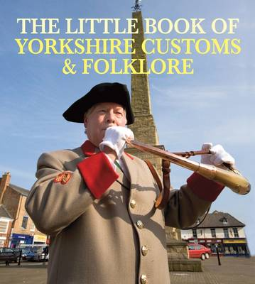 The Little Book of Yorkshire Customs & Folklore (Paperback)