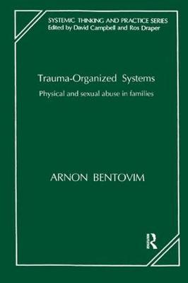 Trauma-organized Systems: Systemic Understanding of Family Violence - The Systemic Thinking and Practice Series (Paperback)