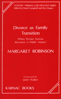 Divorce as Family Transition: When Private Sorrow Becomes a Public Matter - The Systemic Thinking and Practice Series (Paperback)