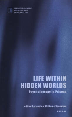 Life Within Hidden Worlds: Psychotherapy in Prisons - The Forensic Psychotherapy Monograph Series (Paperback)