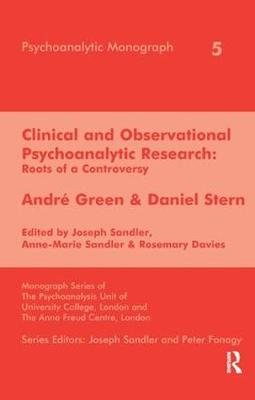 Clinical and Observational Psychoanalytic Research: Roots of a Controversy - Andre Green & Daniel Stern - The Psychoanalytic Monograph Series (Paperback)