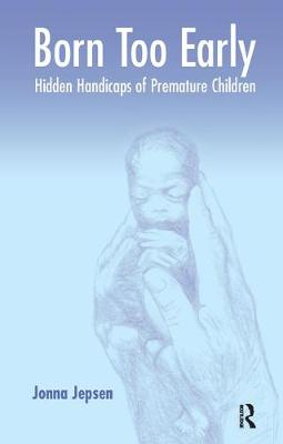 Born Too Early: Hidden Handicaps of Premature Children (Paperback)