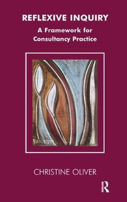 Reflexive Inquiry: A Framework for Consultancy Practice - The Systemic Thinking and Practice Series - Work with Organizations (Paperback)
