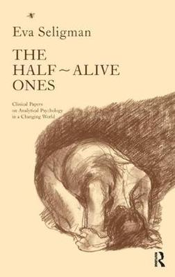 The Half-alive Ones: Clinical Papers on Analytical Psychology in a Changing World (Paperback)