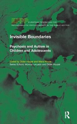 Invisible Boundaries: Psychosis and Autism in Children and Adolescents - The EFPP Monograph Series (Paperback)
