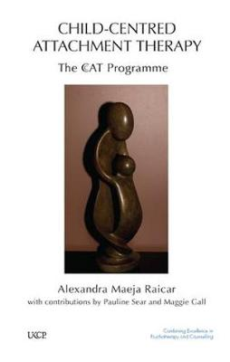 Child-centred Attachment Therapy: The CcAT Programme - The United Kingdom Council for Psychotherapy Series (Paperback)