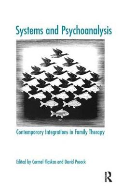 Systems and Psychoanalysis: Contemporary Integrations in Family Therapy - The Systemic Thinking and Practice Series (Paperback)