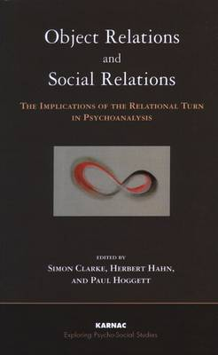 Object Relations and Social Relations: The Implications of the Relational Turn in Psychoanalysis - The Exploring Psycho-Social Studies Series (Paperback)