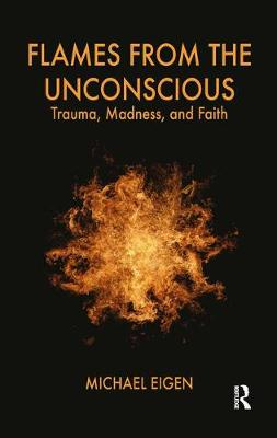 Flames from the Unconscious: Trauma, Madness and Faith (Paperback)
