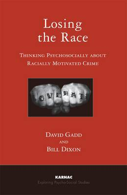 Losing the Race: Thinking Psychosocially About Racially Motivated Crime - The Exploring Psycho-Social Studies Series (Paperback)