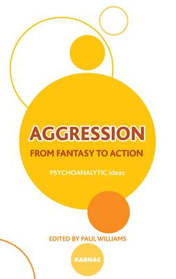 Aggression: From Fantasy to Action - The Psychoanalytic Ideas Series (Paperback)