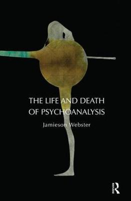 The Life and Death of Psychoanalysis (Paperback)