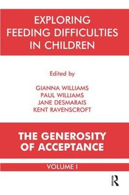 Exploring Feeding Difficulties in Children: The generosity of acceptance v. 1: The Generosity of Acceptance (Paperback)