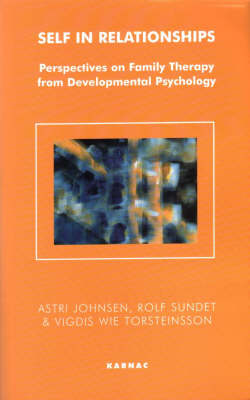 Self in Relationships: Perspectives on Family Therapy from Developmental Psychology - The Systemic Thinking and Practice Series (Paperback)
