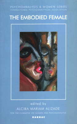The Embodied Female - Psychoanalysis and Women Series (Paperback)