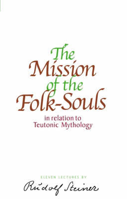 The Mission of the Folk-Souls: In Relation to Teutonic Mythology (Paperback)