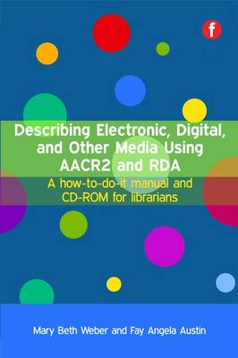 Describing Electronic, Digital, and Other Media Using AACR2 and RDA: A How-to-do-it Manual and CD-ROM for Librarians (Mixed media product)