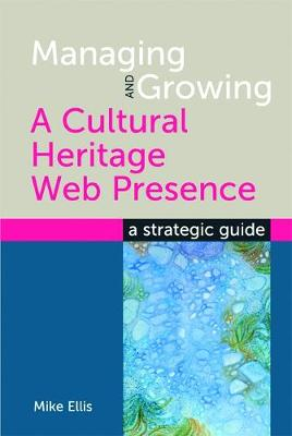Managing and Growing a Cultural Heritage Web Presence: A Strategic Guide (Paperback)