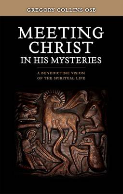 Meeting Christ in His Mysteries: A Benedictine Vision of the Spiritual Life (Paperback)