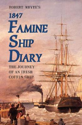 Robert Whyte's Famine Ship Diary 1847: The Journey of an Irish Coffin Ship (Paperback)