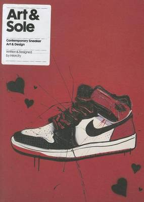 Art & Sole: Contemporary Sneaker Art & Design (Paperback)