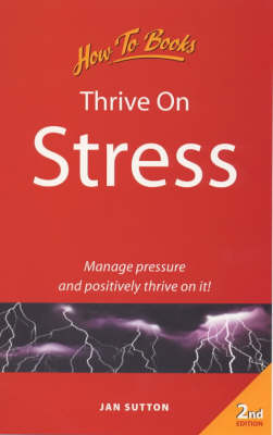 Thrive on Stress: Manage Pressure and Positively Thrive on it (Paperback)