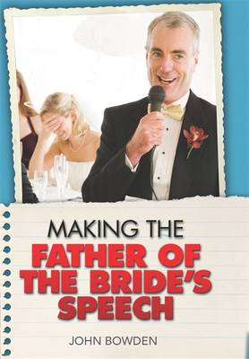 Making the Father of the Bride's Speech: Etiquette;Jokes;Sample Speeches;One-liners (Paperback)