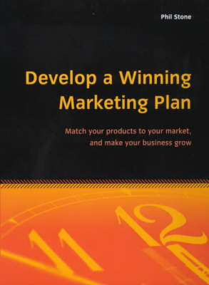 Develop a Winning Marketing Plan: Match Your Products to Your Market, and Make Your Business Grow (Paperback)