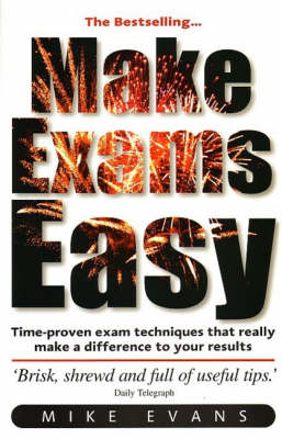 Make Exams Easy: Learn Time-proven Exam Techniques, Boost Your Confidence and Results, Understand What Examiners Look for (Paperback)