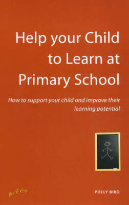 Help Your Child to Learn at Primary School: How to Support Your Child and Improve Their Learning Potential (Paperback)