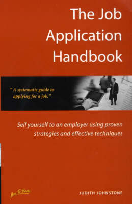 The Job Application Handbook: Sell Yourself to an Employer Using Proven Strategies and Effective Techniques (Paperback)