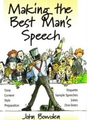 Making the Best Man's Speech: Tone, Content, Style, Preparation, Etiquette, Sample Speeches, Jokes and One-Liners (Paperback)