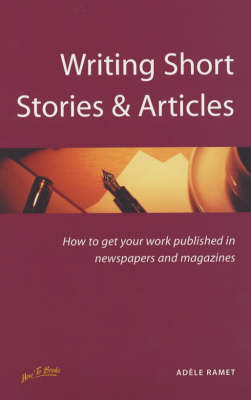 Writing Short Stories and Articles: How to Get Your Work Published in Newspapers and Magazines (Paperback)