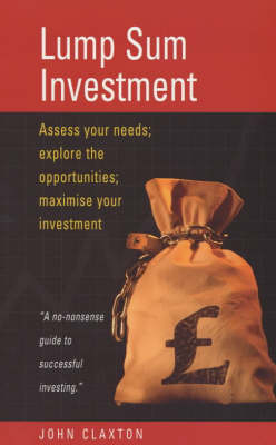 Lump Sum Investment: Assess Your Needs; Explore the Opportunities; Maximise Your Investments (Paperback)