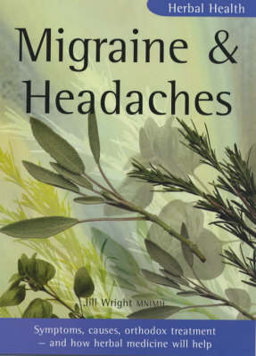Migraine and Headaches: Symptoms, Causes, Orthodox Treatment - And How Herbal Medicine Will Help - Herbal Health S. (Paperback)