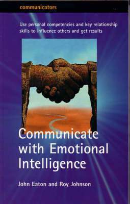 Communicate with Emotional Intelligence: Personal Competencies and Key Relationships That Will Transform the Way You Work - Communicators (Paperback)