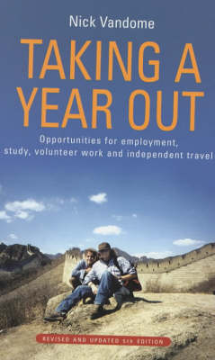 Taking a Year Out: Opportunities for Employment, Study, Volunteer Work and Independent Travel (Paperback)