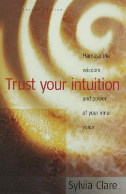 Trust Your Intuition: Harness the Wisdom and Power of Your Inner Voice (Paperback)