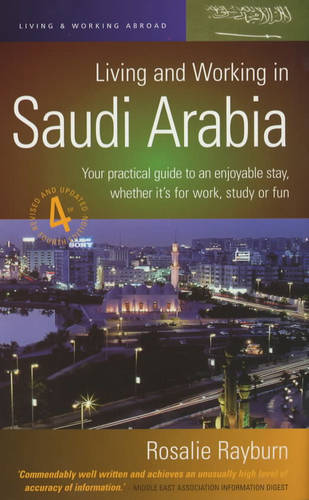 Living and Working in Saudi Arabia: Your Practical Guide to an Enjoyable Stay, Whether it's for Work, Study or Fun (Paperback)