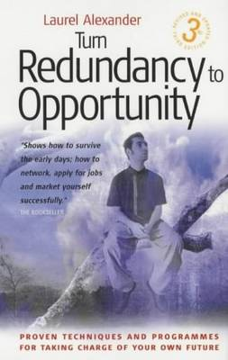 Turn Redundancy into Opportunity: Proven Techniques and Programmes for Taking Charge of Your Own Future (Paperback)