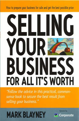 Selling Your Business: Preparing Your Business for Sale and Getting the Best Possible Price (Paperback)