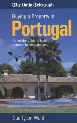Buying a Property in Portugal: An Insider Guide to Buying a Dream Home in the Sun (Paperback)