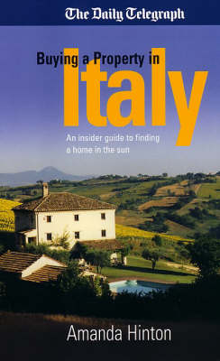 Buying a Property in Italy: An Insider Guide to Buying a Dream Home in the Sun for Pleasure and Profit (Paperback)