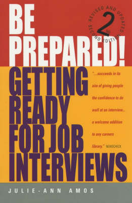Be Prepared! Getting Ready for Job Interviews: Have the Confidence to Succeed at Any Interviews (Paperback)