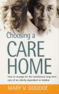 Choosing a Care Home: How to Arrange for the Satisfactory Long-term Care of an Elderly Dependent or Relative (Paperback)