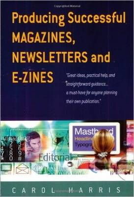 Producing Successful Magazines, Newsletters and E-zines (Paperback)