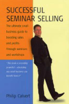 Successful Seminar Selling: The Ultimate Small Business Guide to Boosting Sales and Profits Through Seminars and Workshops (Paperback)