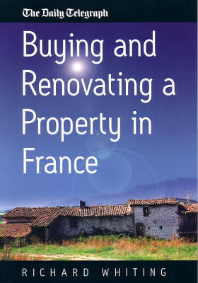 Buying and Renovating a Property in France (Paperback)