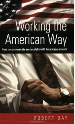 Working the American Way: How to Communicate Successfully with Americans At Work (Paperback)
