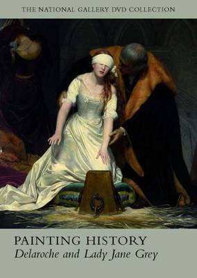 Painting History: Delaroche and Lady Jane Grey - National Gallery London (DVD)